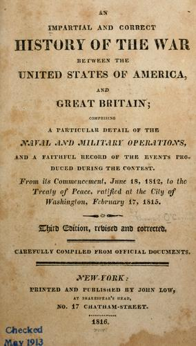 An impartial and correct history of the war between the United States of America, and Great Britain by O'Connor, Thomas