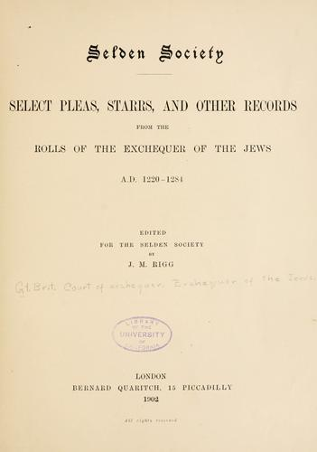 Select pleas, starrs, and other records from the rolls of the Exchequer of the Jews, A.D. 1220-1284