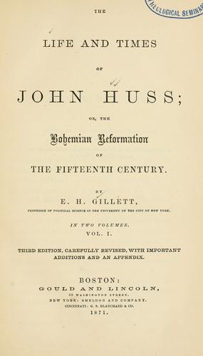 The life and times of John Huss by Gillett, E. H.