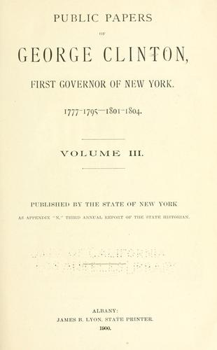 Public papers of George Clinton, first Governor of New York, 1777-1795, 1801-1804 …