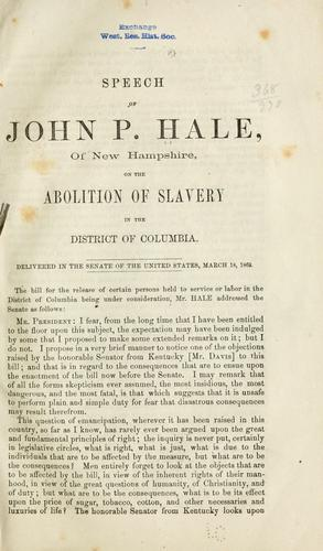 Speech of John P. Hale, of New Hampshire, on the abolition of slavery in the District of Columbia.