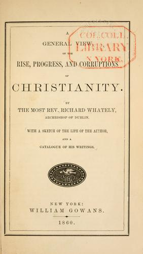 Download A general view of the rise, progress, and corruptions of Christianity