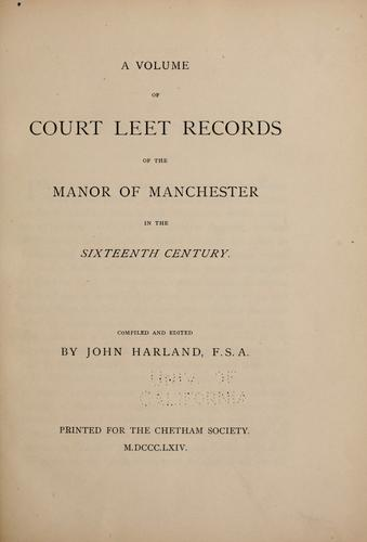 Download A volume of court leet records of the manor of Manchester in the sixteenth century.