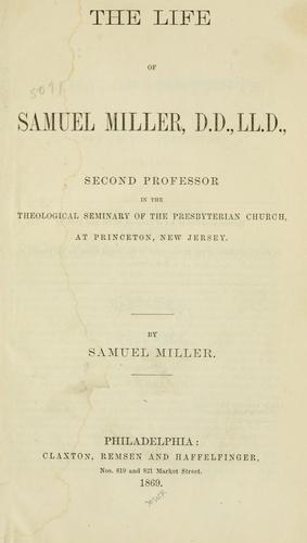 The life of Samuel Miller, D. D., LL. D.