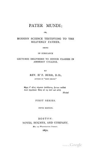 Pater mundi, or, Modern science testifying to the heavenly father