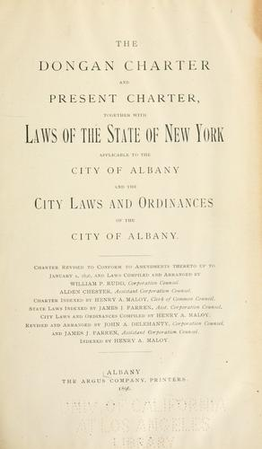 The Dongan charter and present charter, together with laws of the state of New York applicable to the city of Albany, and the city laws and ordinances of the city of Albany ... by Albany (N.Y.)