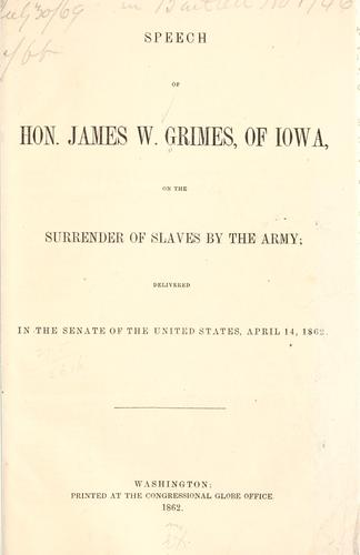 Speech of Hon. James W. Grimes, of Iowa, on the surrender of slaves by the army
