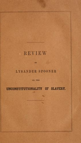 Download Review of Lysander Spooner's essay on the unconstitutionality of slavery.