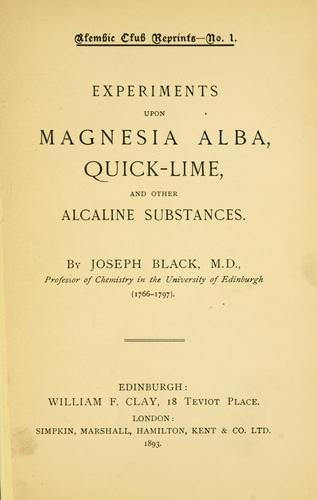 Download Experiments upon magnesia alba, quicklime, and some other alcaline substances.