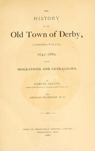 The history of the old town of Derby, Connecticut, 1642-1880.