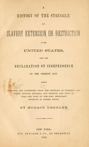Download A history of the struggle for slavery extension or restriction in the United States, from the Declaration of independence to the present day.