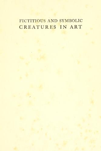 Download Fictitious & symbolic creatures in art with special reference to their use in British heraldry.