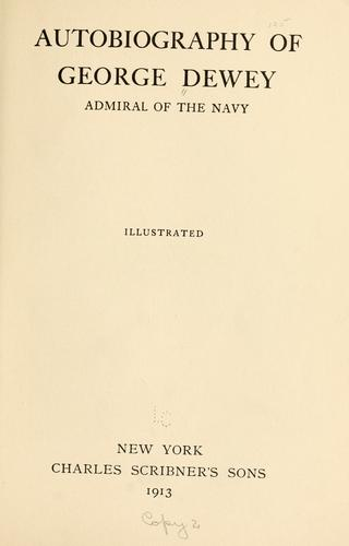 Autobiography of George Dewey, admiral of the Navy …