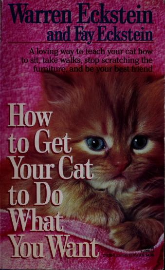 Cover of: How to get your cat to do what you want   Warren Eckstein