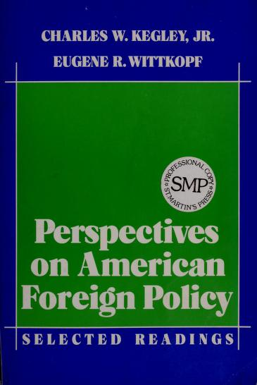 Perspectives on American foreign policy by [edited by] Charles W. Kegley, Jr., Eugene R. Wittkopf.