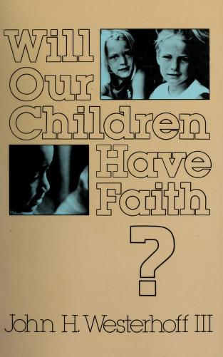 Cover of: Will our children have faith? | John H. Westerhoff