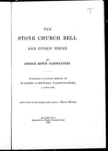The stone church bell and other poems by George Edwin Fairweather