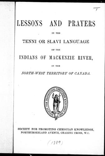 Lessons and prayers in the Tenni or Slave language of the Indians of MacKenzie River in the North-West Territory of Canada by William Carpenter Bompas