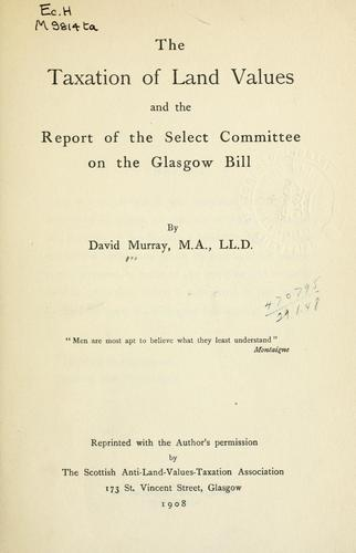 The taxation of land values and the Report of the Select Committee on the Glasgow Bill.