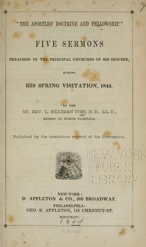 """The apostles ̓doctrine and fellowship."" Five sermons preached in the principal churches of his diocese, during his spring visitation, 1844 by Levi Silliman Ives"