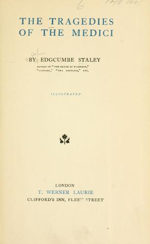 The tragedies of the Medici by Edgcumbe Staley