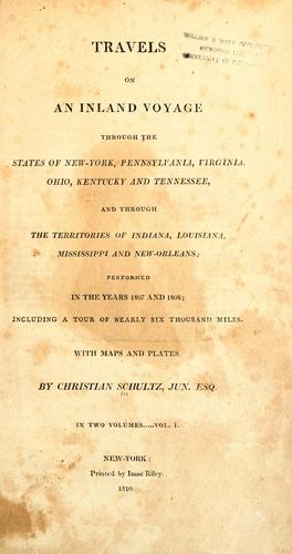 Travels on an inland voyage through the states of New-York, Pennsylvania, Virginia, Ohio, Kentucky and Tennessee by Christian Schultz