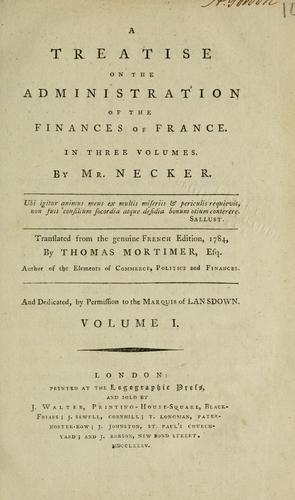 A treatise on the administration of the finances of France by Jacques Necker