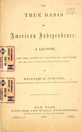 The true basis of American independence by William Henry Seward