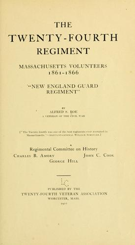 The Twenty-fourth regiment, Massachusetts volunteers, 1861-1866. by Alfred Seelye Roe