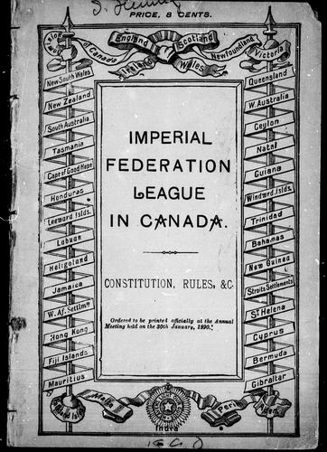 Constitution, rules, &c by Imperial Federation League in Canada.