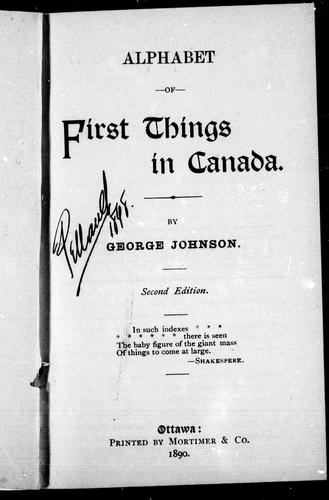 Alphabet of first things in Canada by by George Johnson.
