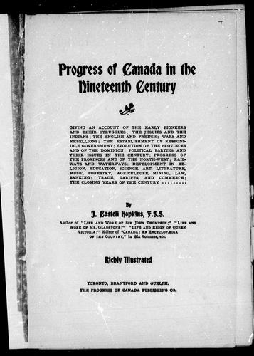 Progress of Canada in the nineteenth century by J. Castell Hopkins
