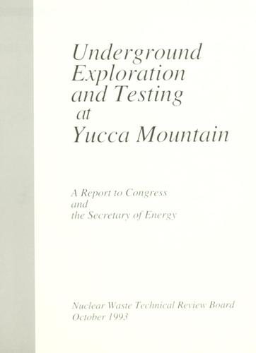 Underground exploration and testing at Yucca Mountain by United States. Nuclear Waste Technical Review Board.