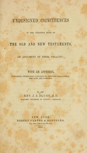 Undesigned coincidences in the writings both of the Old and New Testament by J. J. Blunt