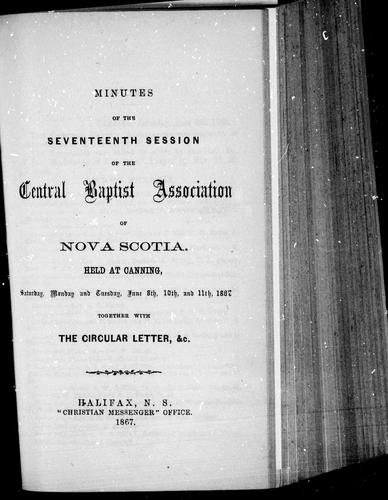 Minutes of the seventeenth session of the Central Baptist Association of Nova Scotia by Central Baptist Association of Nova Scotia. Session