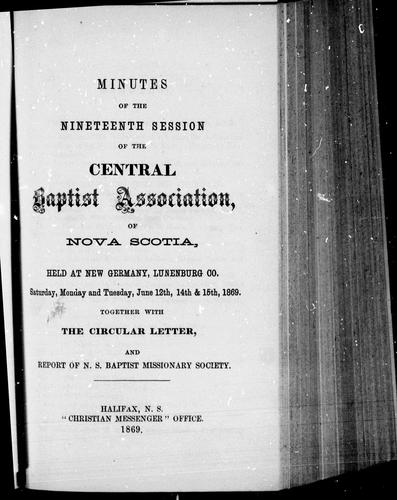 Minutes of the nineteenth session of the Central Baptist Association, of Nova Scotia by Central Baptist Association of Nova Scotia. Session