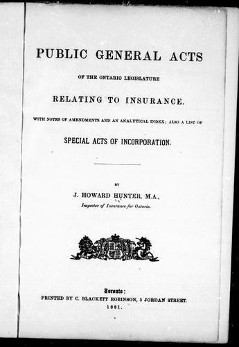 Public general acts of the Ontario Legislature relating to insurance by J. Howard Hunter
