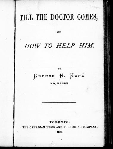 Till the doctor comes, and how to help him by George H. Hope
