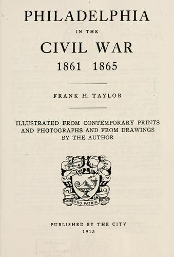 Philadelphia in the Civil War 1861-1865 by Frank H. Taylor