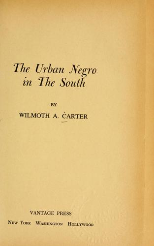 The urban Negro in the South by Wilmoth Annette Carter