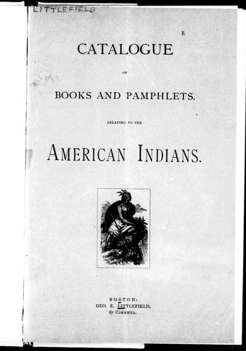 Catalogue of books and pamphlets relating to the American Indians by George Emery Littlefield