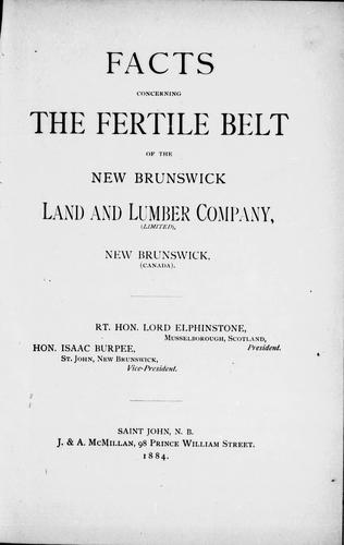 Facts concerning the fertile belt of the New Brunswick Land and Lumber Company (Limited) New Brunswick (Canada)