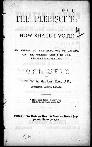 The plebiscite: how shall I vote? by W. A. MacKay