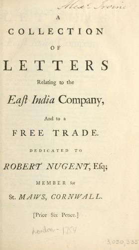 A collection of letters relating to the East India Company and to a free trade. Dedicated to Robert Nugent, Esq; member for St. Maws, Cornwall by Campbell, John