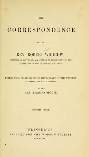 The correspondence of the Rev. Robert Wodrow by Wodrow, Robert