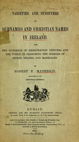 Varieties and synonymes of surnames and Christian names in Ireland by Matheson, Robert E. Sir