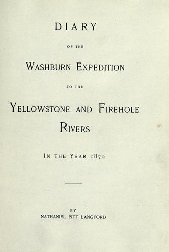 Diary of the Washburn expedition to the Yellowstone and Firehole rivers in the year 1870 by Nathaniel Pitt Langford