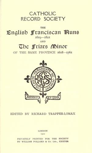 The English Franciscan nuns, 1619-1821 by edited by Richard Trappes-Lomax.