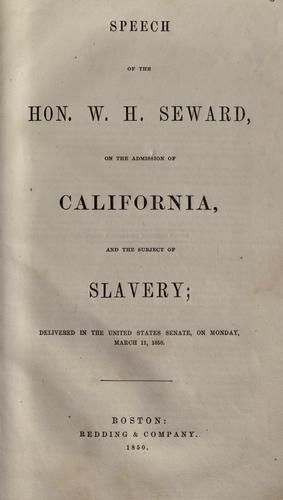 Speech of the Hon. W.H. Seward, on the admission of California, and the subject of slavery by William Henry Seward