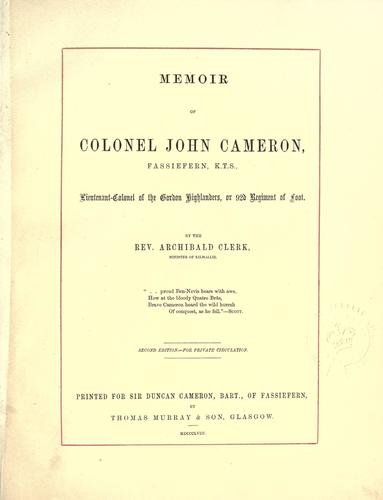 Memoir of Colonel John Cameron, Fassiefern, K.T.S., lieutenant-colonel of the Gordon Highlanders, or 92d regiment of foot by Archibald Clerk